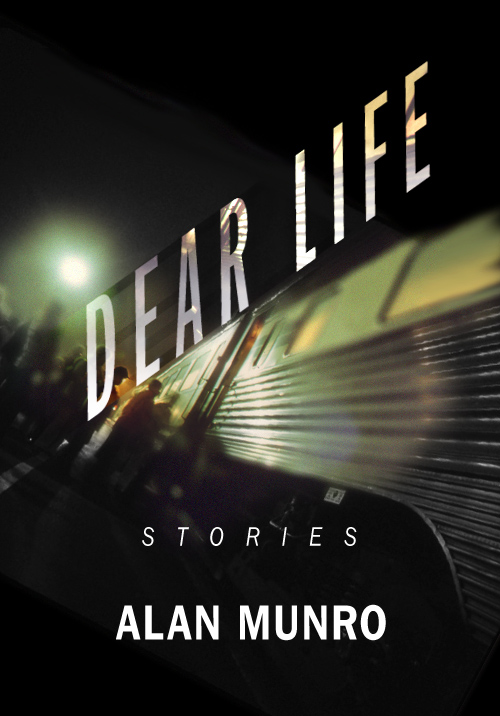 Dear Life: Stories by Alan Munro (A Coverflip Project)